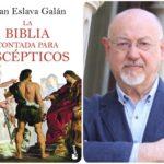"""""""LA BIBLIA CONTADA PARA ESCÉPTICOS"""" de Juan Eslava Galán"""